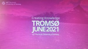 Image of welcome screen with the text Creating Knowledge Tromso June 2021, UiT The Arctic University of Norway.